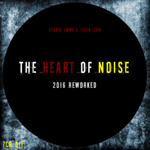Cesare Emme & 7even Icon - The Heart Of Noise (2016 Reworked)